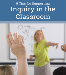 9 Tips for Supporting Inquiry in the Classroom